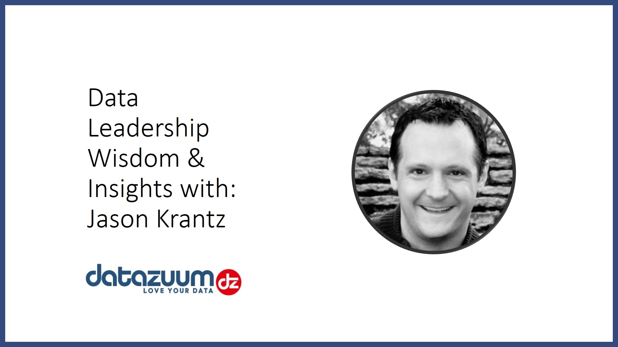 Webcast: Data Leadership, Wisdom & Insights With Jason Krantz