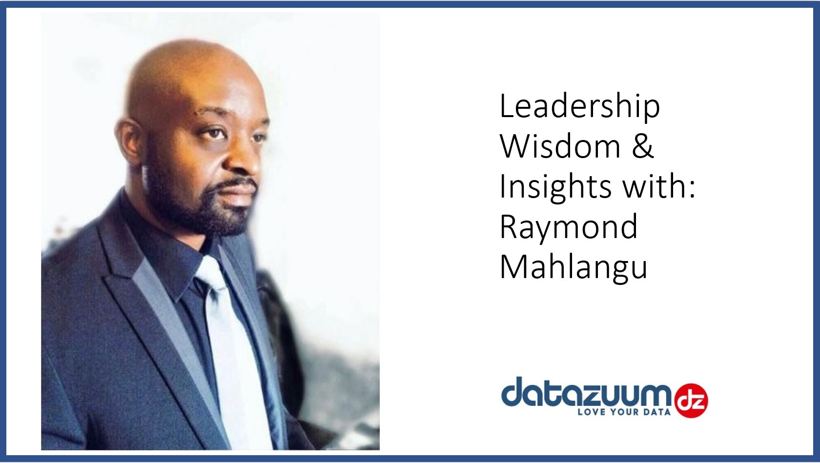 Webcast: Data Leadership Wisdom & Insights with Raymond Mahlangu